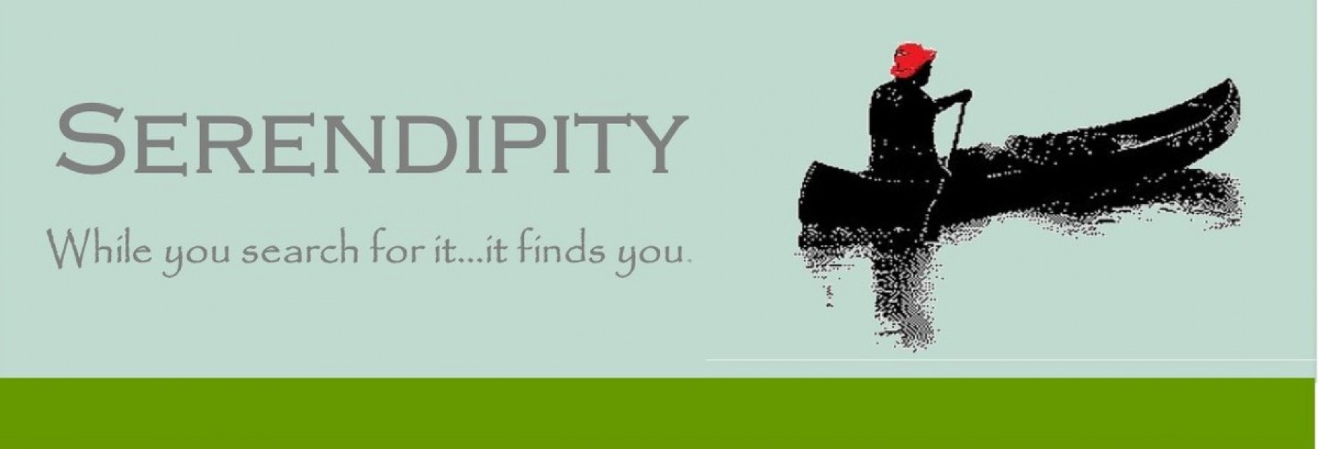 Serendipity - While you search for it ....it finds you.